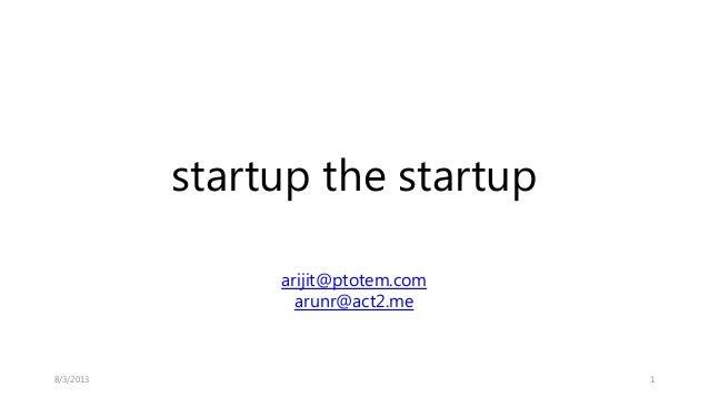 startup the startup 18/3/2013 arijit@ptotem.com arunr@act2.me