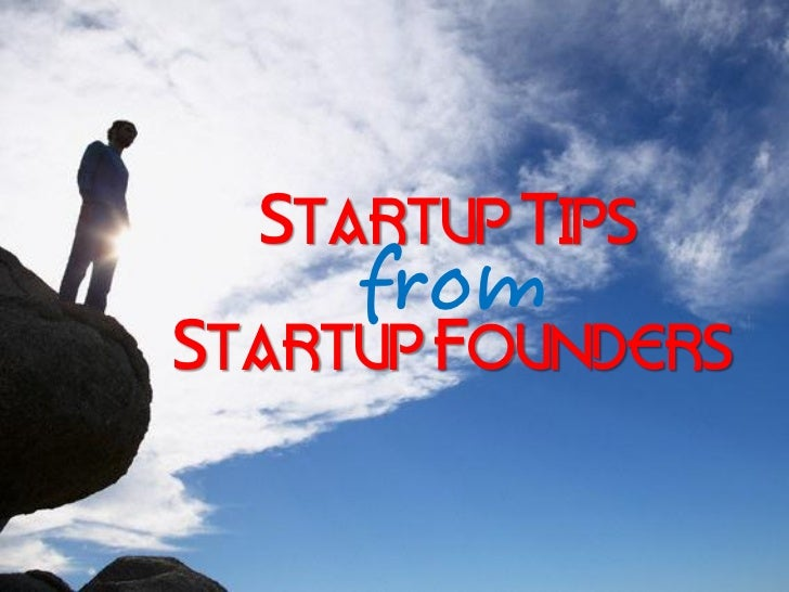 Startup Tips From Startup Founders