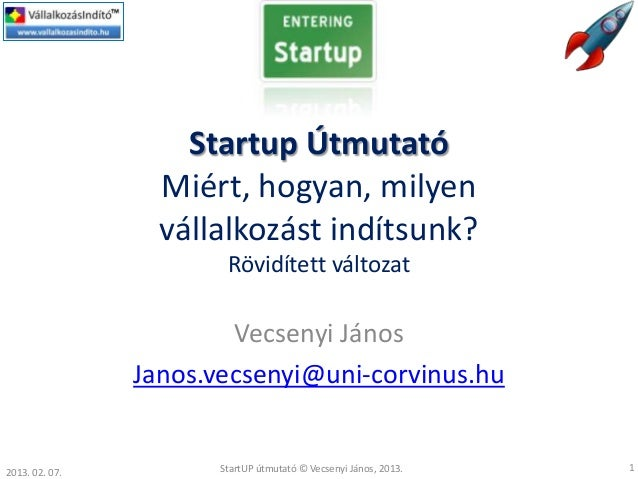 Startup Útmutató                  Miért, hogyan, milyen                  vállalkozást indítsunk?                        Rö...