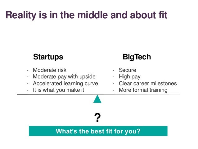 Reality is in the middle and about fit - Secure - High pay - Clear career milestones - More formal training - Moderate ris...