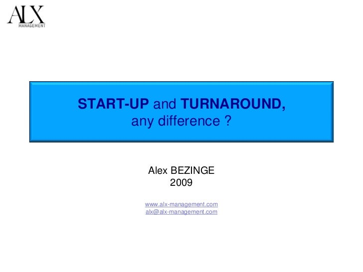 START-UP and TURNAROUND,      any difference ?        Alex BEZINGE             2009       www.alx-management.com       alx...