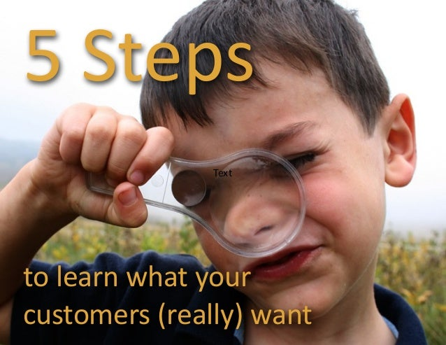 5  Steps   to  learn  what  your   customers  (really)  want Text