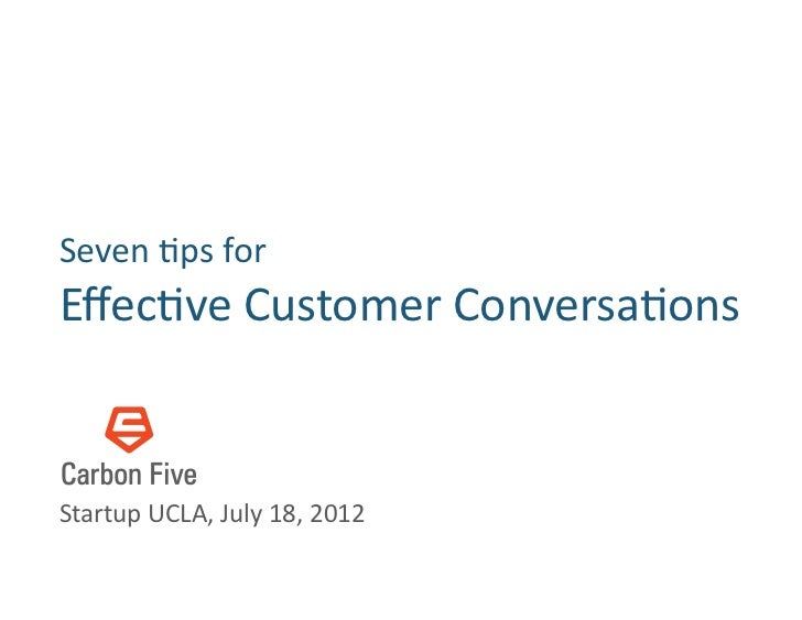 Seven	  &ps	  for         	  Effec&ve	  Customer	  Conversa&ons	  Startup	  UCLA,	  July	  18,	  2012
