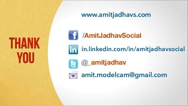 @_amitjadhav /AmitJadhavSocial in.linkedin.com/in/amitjadhavsocial amit.modelcam@gmail.com www.amitjadhavs.com THank you