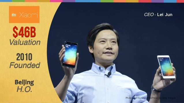 Photograph by ChinaFotoPress via Getty Images $46B Valuation CEO - Lei Jun 2010 Founded Beijing   H.O.