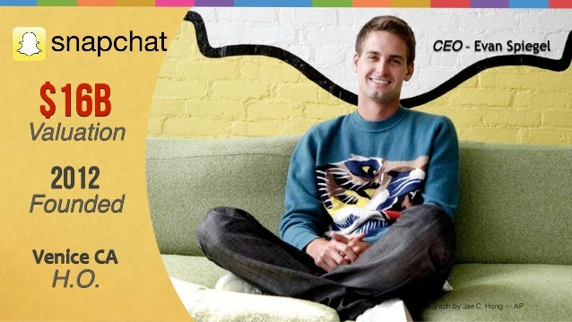 Photograph by Jae C. Hong — AP $16B Valuation CEO - Evan Spiegel 2012 Founded Venice  CA   H.O.