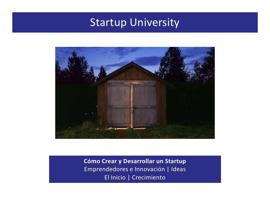 Startup University     Cómo Crear y Desarrollar un Startup Emprendedores e Innovación | Ideas       El Inicio | Crecimiento
