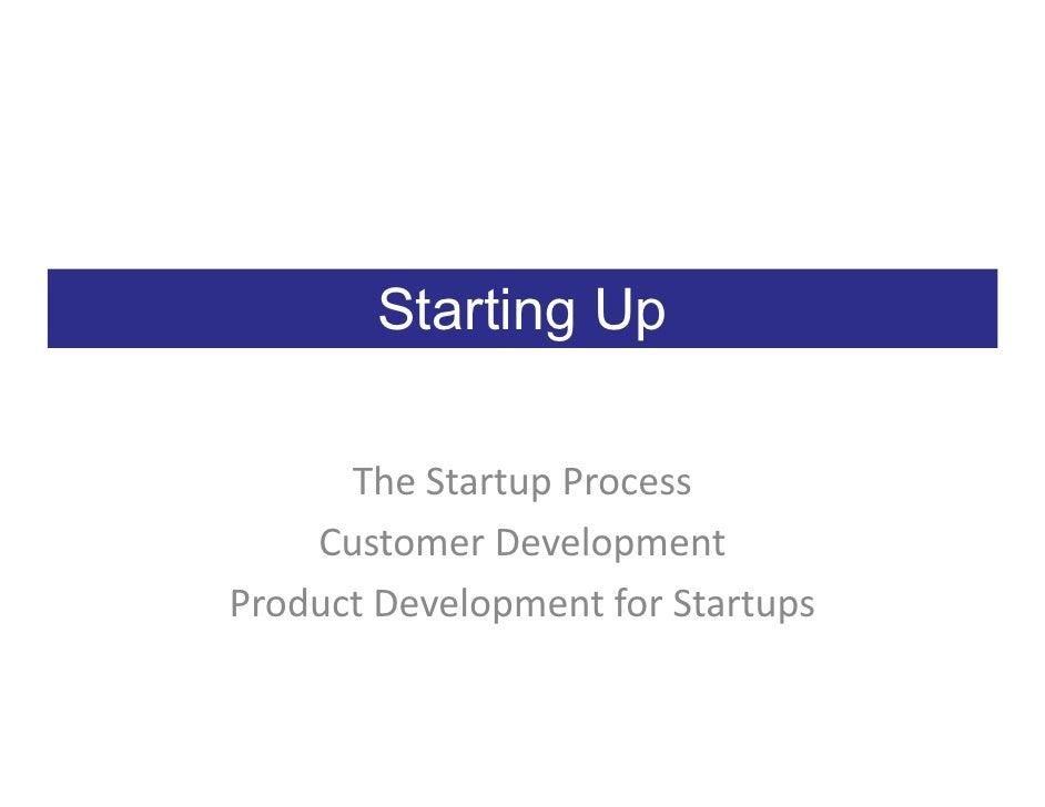 Starting Up        The Startup Process     Customer Development Product Development for Startups