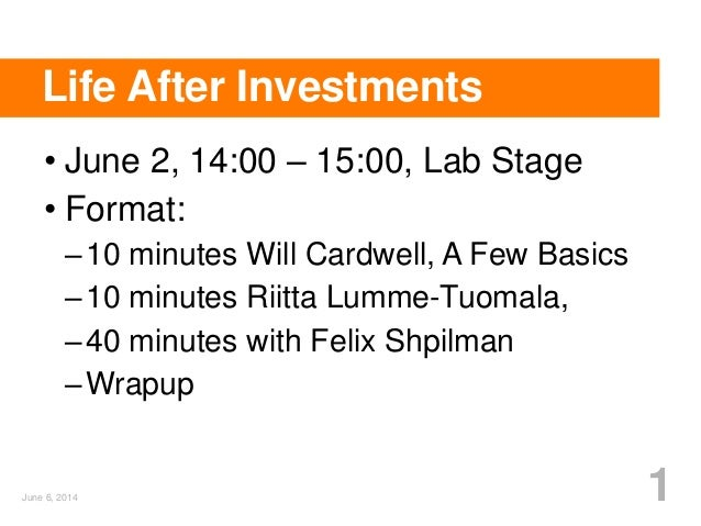 Life After Investments • June 2, 14:00 – 15:00, Lab Stage • Format: –10 minutes Will Cardwell, A Few Basics –10 minutes Ri...