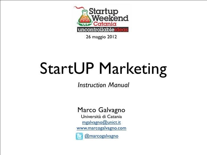 26 maggio 2012StartUP Marketing     Instruction Manual     Marco Galvagno     Università di Catania      mgalvagno@unict.i...