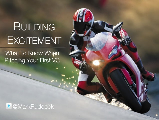 1BUILDINGEXCITEMENTWhat To Know WhenPitching Your First VC@MarkRuddock