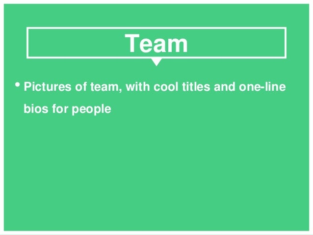 • Pictures of team, with cool titles and one-line bios for people Team