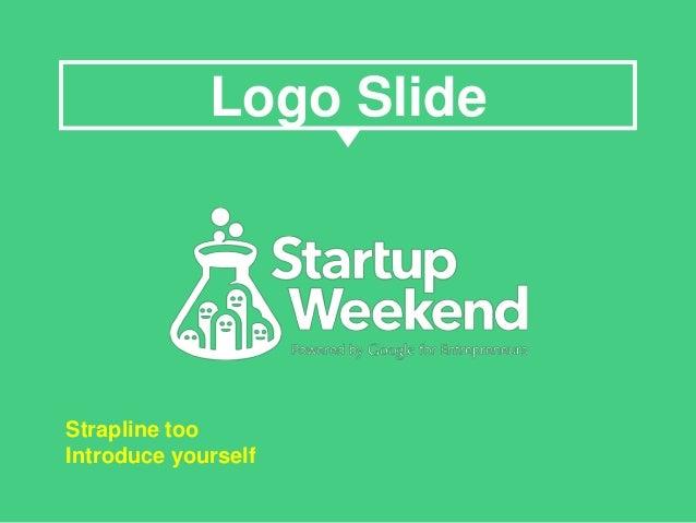 Logo Slide Strapline too Introduce yourself