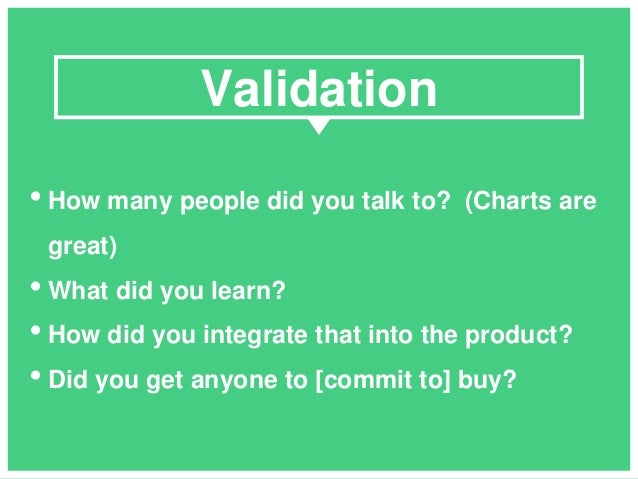 • How many people did you talk to? (Charts are great) • What did you learn? • How did you integrate that into the product?...