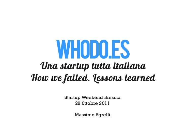 WhoDO.ES  Una startup tutta italianaHow we failed. Lessons learned        Startup Weekend Brescia             29 0ttobre 2...