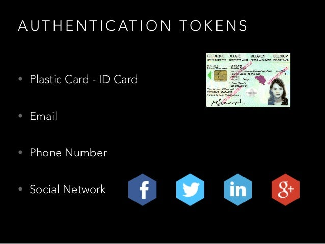 A U T H E N T I C AT I O N T O K E N S • Plastic Card - ID Card • Email • Phone Number • Social Network