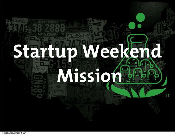 Startup Weekend                MissionTuesday, November 8, 2011