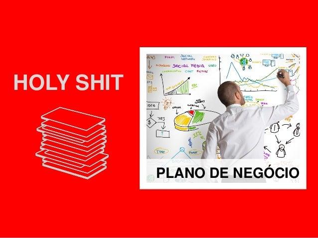 HOLY SHIT ≠ HOLY SHEET PLANO DE NEGÓCIO