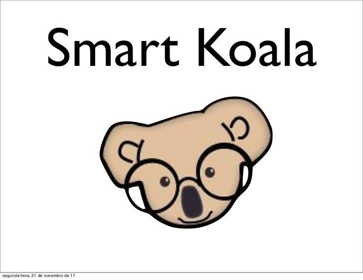 Smart Koalasegunda-feira, 21 de novembro de 11