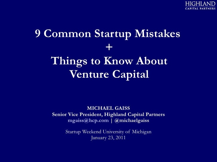 9 Common Startup Mistakes  + Things to Know About Venture Capital MICHAEL GAISS Senior Vice President, Highland Capital Pa...