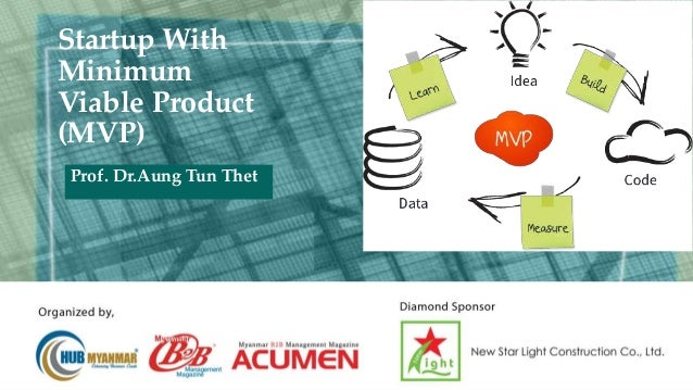 Prof. Dr.Aung Tun Thet Startup With Minimum Viable Product (MVP)