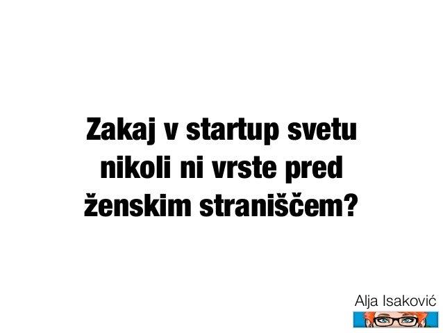Zakaj v startup svetu nikoli ni vrste predženskim straniščem?                    Alja Isaković