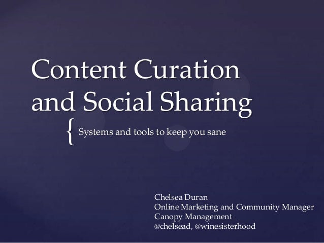 Content Curation and Social Sharing  {  Systems and tools to keep you sane  Chelsea Duran Online Marketing and Community M...