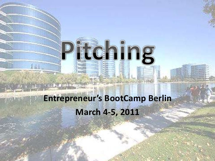 Pitching<br />Entrepreneur's BootCamp Berlin<br />March 4-5, 2011<br />