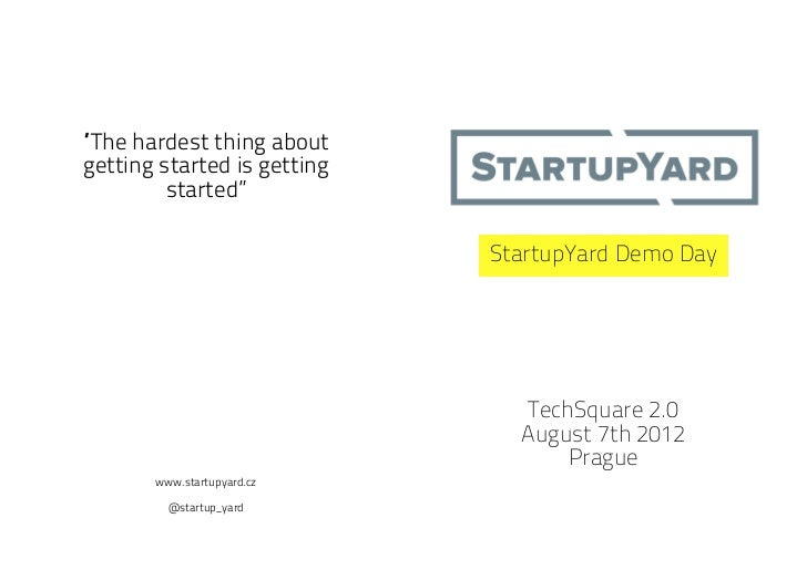"""""""The hardest thing aboutgetting started is getting         started""""                             StartupYard Demo Day      ..."""