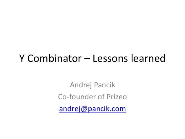 Y Combinator – Lessons learnedAndrej PancikCo-founder of Prizeoandrej@pancik.com