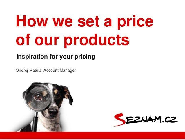 Ondřej Matula, Account ManagerInspiration for your pricingHow we set a priceof our products