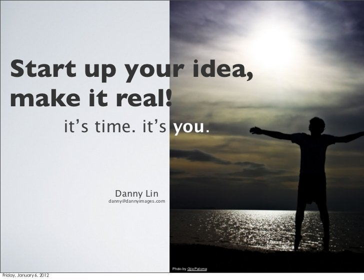Start up your idea,make it real!    it's time. it's you.            Danny Lin          danny@dannyimages.com              ...