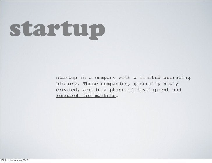 startup   startup is a company with a limited operating   history. These companies, generally newly   created, are in a ph...