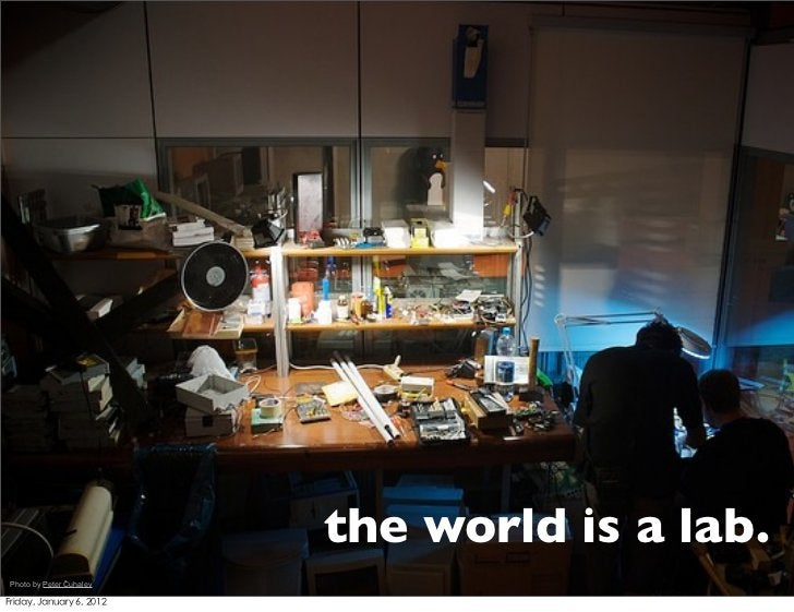 the world is a lab.Photo by Peter Čuhalev