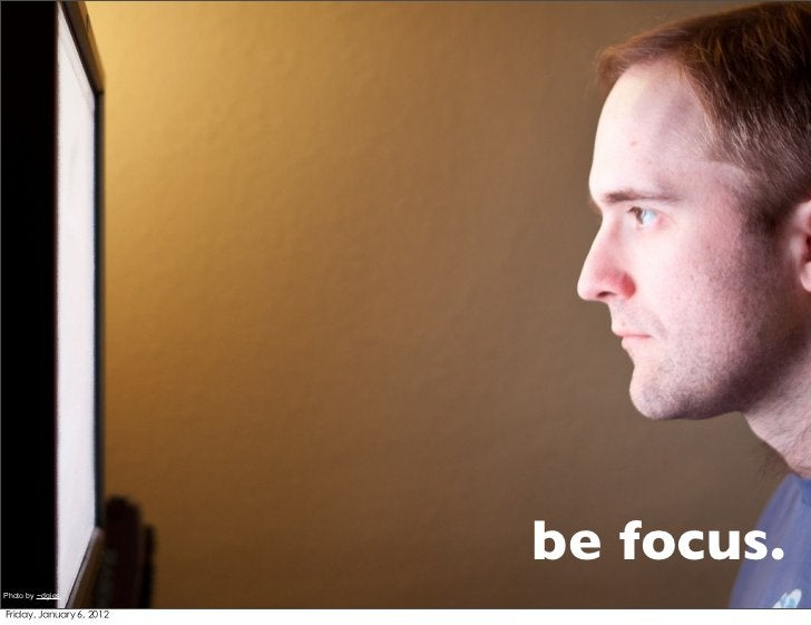 be focus.Photo by ~dgies