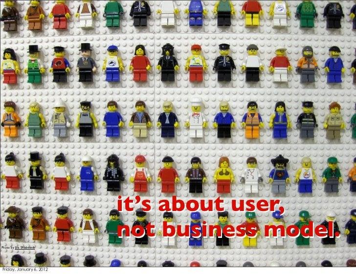 it's about user,                          not business model.Photo by Joe Shlabotnik