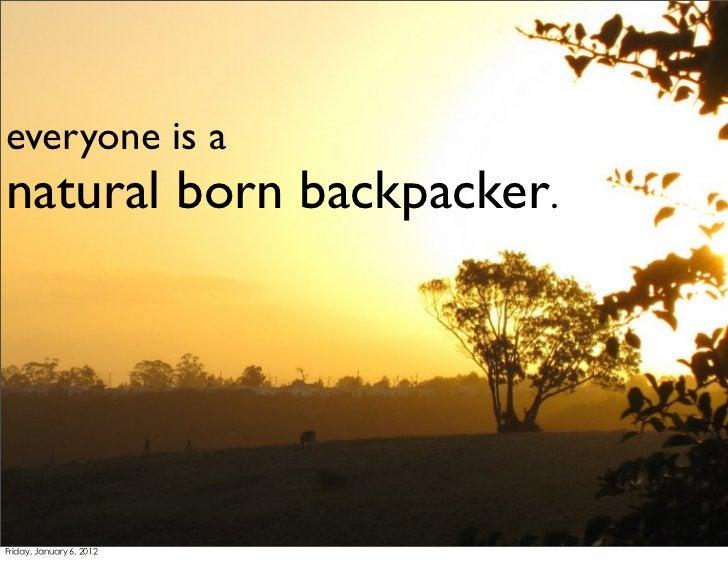 everyone is anatural born backpacker.