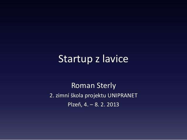 Startup z lavice        Roman Sterly2. zimní škola projektu UNIPRANET       Plzeň, 4. – 8. 2. 2013