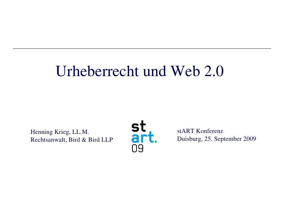 Urheberrecht und Web 2.0   Henning Krieg, LL.M.            stART Konferenz Rechtsanwalt, Bird & Bird LLP   Duisburg, 25. S...