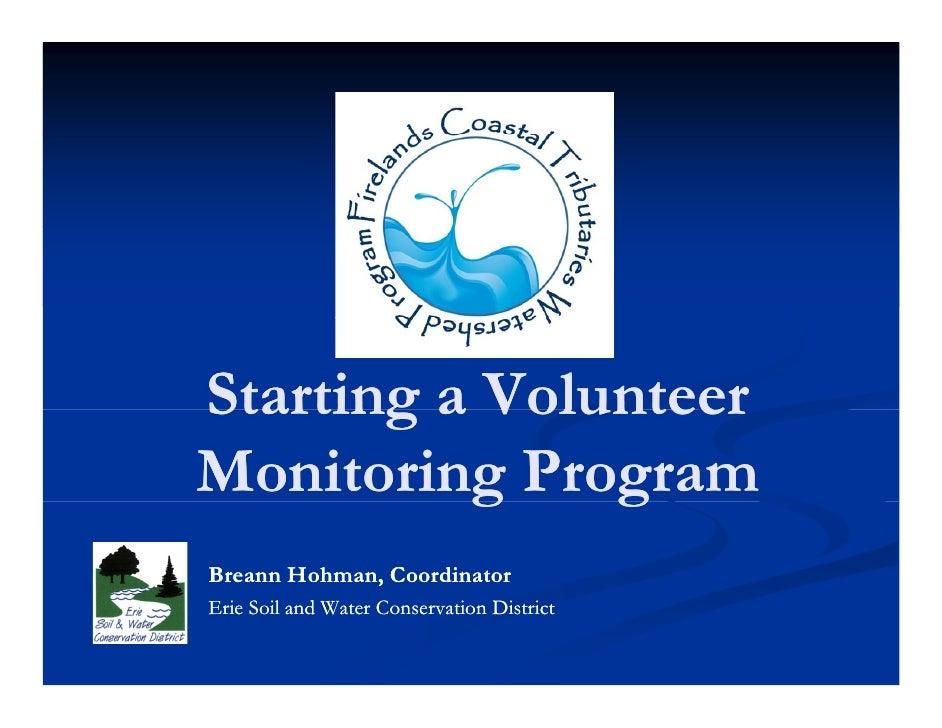 Starting a Volunteer Monitoring Program           g    g Breann Hohman, Coordinator Erie Soil and Water Conservation Distr...