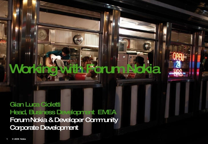© 2009  Nokia  Gian Luca Cioletti Head, Business Development  EMEA Forum Nokia & Developer Community Corporate Developme...