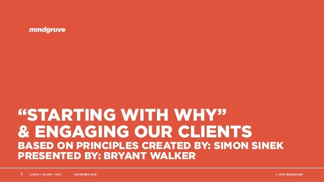 """LUNCH + LEARN + WHY NOVEMBER 2016 © 2016 MINDGRUVE """"STARTING WITH WHY"""" & ENGAGING OUR CLIENTS BASED ON PRINCIPLES CREATED ..."""