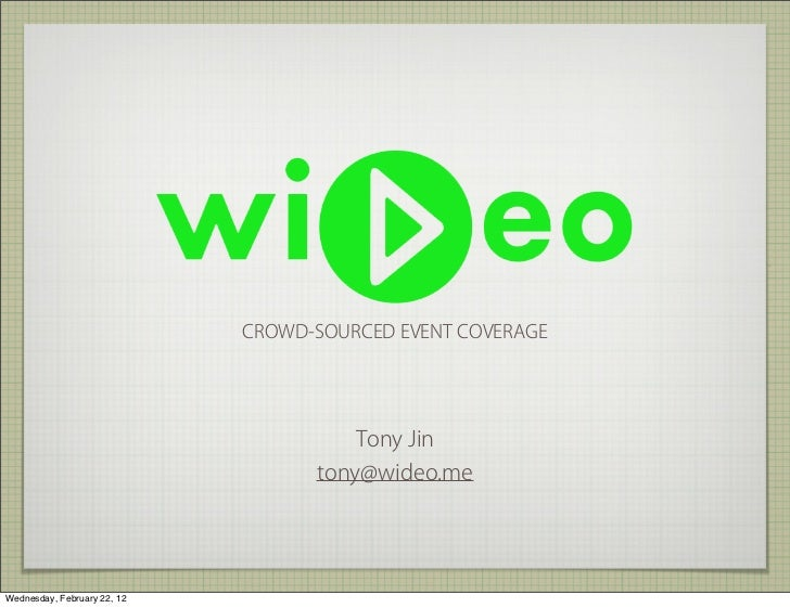 CROWD-SOURCED EVENT COVERAGE                                       Tony Jin                                   tony@wideo.m...