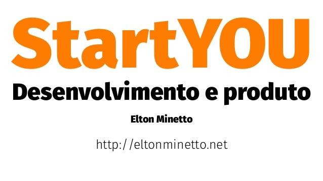 StartYOUDesenvolvimento e produto Elton Minetto http://eltonminetto.net