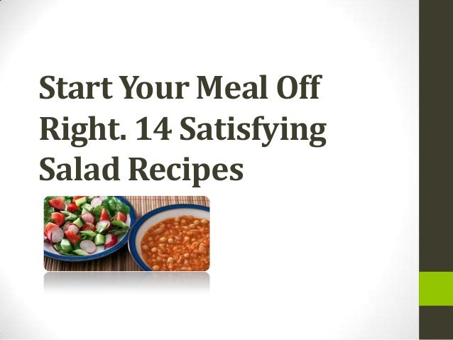 Start Your Meal OffRight. 14 SatisfyingSalad Recipes