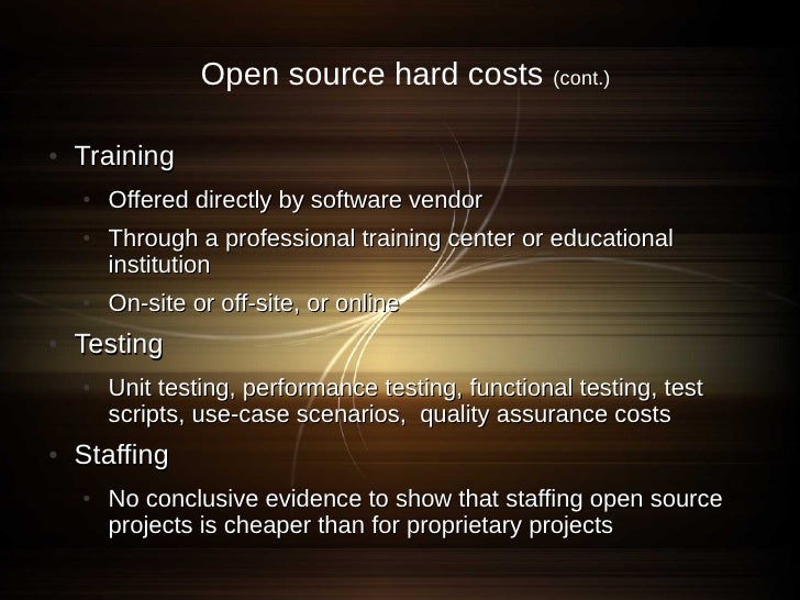 Open source hard costs             (cont.)   ●   Training     ●   Offered directly by software vendor     ●   Through a pr...