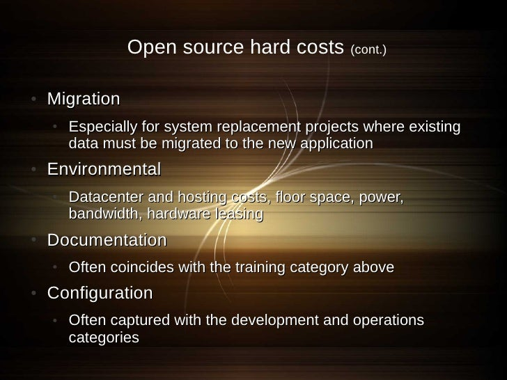 Open source hard costs           (cont.)   ●   Migration     ●   Especially for system replacement projects where existing...