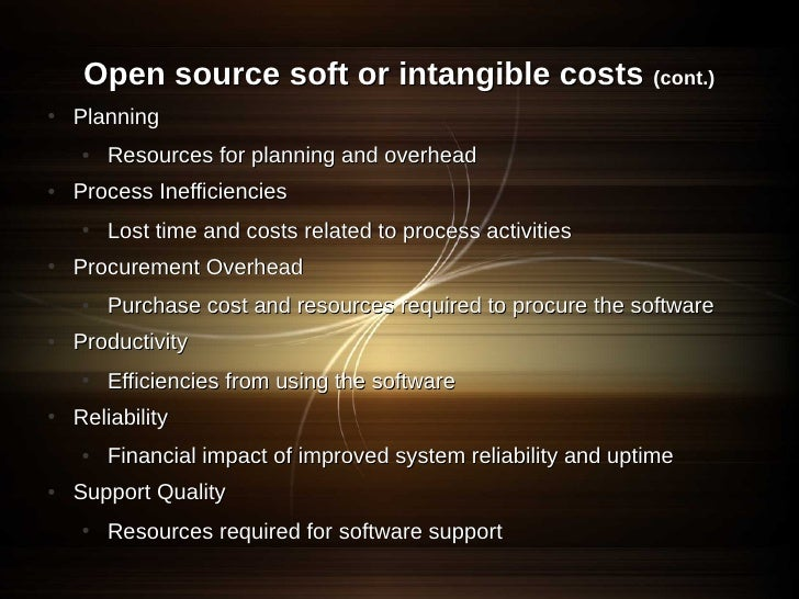 Open source soft or intangible costs (cont.) ●   Planning     ●   Resources for planning and overhead ●   Process Ineffici...