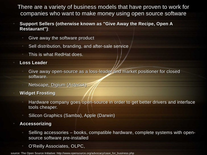 There are a variety of business models that have proven to work for       companies who want to make money using open sour...