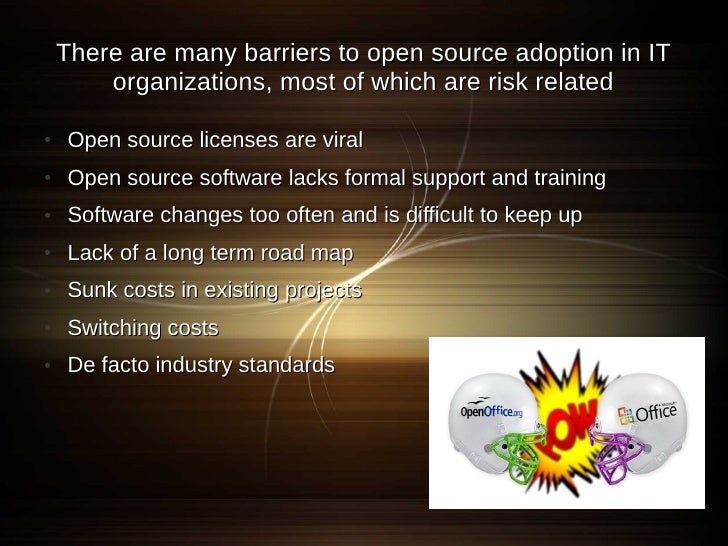 There are many barriers to open source adoption in IT         organizations, most of which are risk related  ●   Open sour...